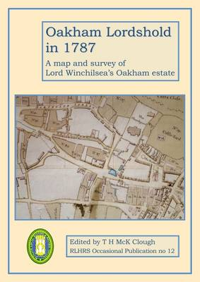 Oakham Lordshold in 178: A Map and Survey of Lord Winchilsea's Oakham Estate - Occasional Publications Series 12 (Paperback)