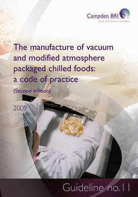 The Manufacture of Vacuum and Modified Atmosphere Packaged Chilled Foods: Guideline No. 11: A Code of Practice (Paperback)