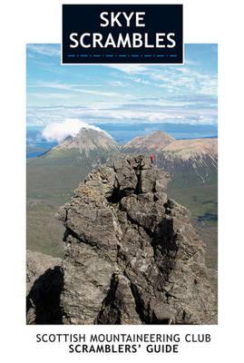 Skye Scrambles: Scottish Mountaineering Club Scramblers' Guide - Scottish Mountaineering Club Guide (Paperback)