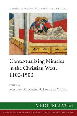 Contextualizing Miracles in the Christian West, 1100-1500: New Historical Approaches (Paperback)