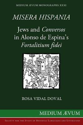 Misera Hispania: Jews and Conversos in Alonso de Espina's Fortalitium Fidei - Medium Aevum Monographs: New (Paperback)