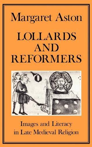 Lollards and Reformers: Images and Literacy in Late Mediaeval Religion (Hardback)