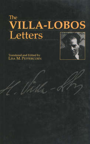 The Villa-Lobos Letters - Musicians in Letters v. 1 (Hardback)