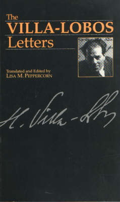 The Villa-Lobos Letters - Musicians in Letters v. 1 (Paperback)