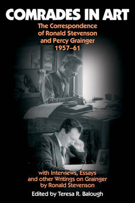 Comrades in Art: The Correspondence of Ronald Stevenson and Percy Grainger, 1957-61, with Interviews, Essays and other Writings on Grainger by Ronald Stevenson - Musicians on Music v. 8 (Hardback)