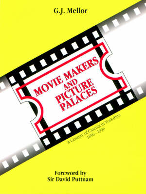 Movie Makers and Picture Palaces: Century of Cinema in Yorkshire, 1896-1996 (Paperback)