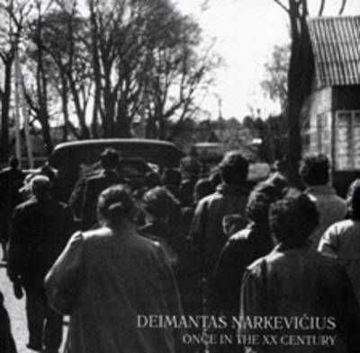 Deimantas Narkevicius: Once in the XX Century (Paperback)