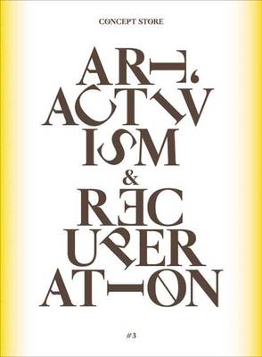 Concept Store: No. 3: Art, Activism and Recuperation (Paperback)