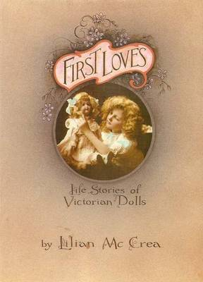 First Loves: Life Stories of Victorian Dolls (Hardback)