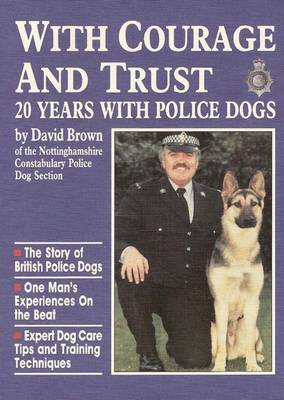 With Courage and Trust: 20 Years with Police Dogs (Paperback)