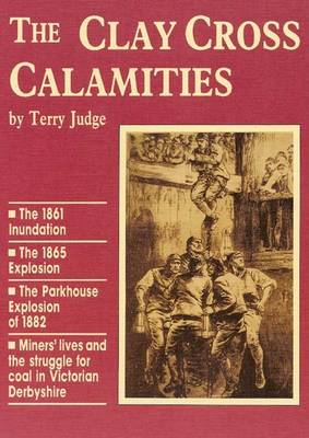 Clay Cross Calamities: Fight for Coal in Victorian Derbyshire (Paperback)