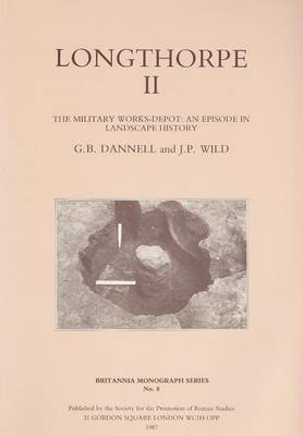 Longthorpe II: The Military Works Depot: An Episode in Landscape History - Britannia Monographs 8 (Paperback)