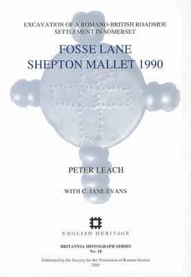 Fosse Lane, Shepton Mallet 1990: Excavations of a Romano-British Roadside Settlement at Shepton Mallet, Somerset - Britannia Monographs 18 (Paperback)