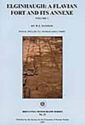 Elginhaugh: A Flavian Fort and Its Annexe - Britannia Monographs 23 (Paperback)