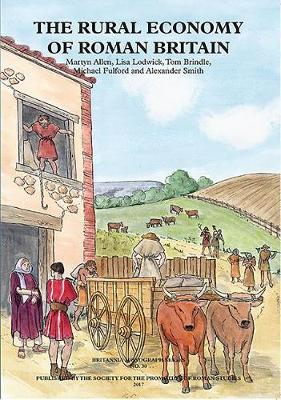 The Rural Economy of Roman Britain: New Visions of the Countryside of Roman Britain Volume 2 - Britannia Monographs 30 (Paperback)