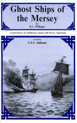 Ghost Ships of the Mersey: Brief History of Confederate Cruisers with Mersey Connections (Paperback)
