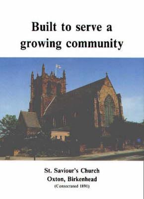 Built to Serve a Growing Community: St. Saviour's Church, Oxton, Birkenhead (Paperback)