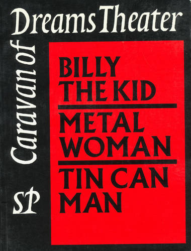Caravan of Dreams Theater: Caravan of Dreams Theater Billy the Kid, The Tin Can Man, Metal Woman v. 2 (Paperback)