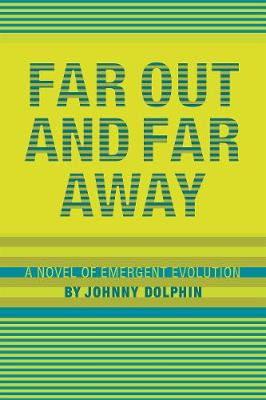 Far Out and Far Away: A Novel of Emergent Evolution (Paperback)
