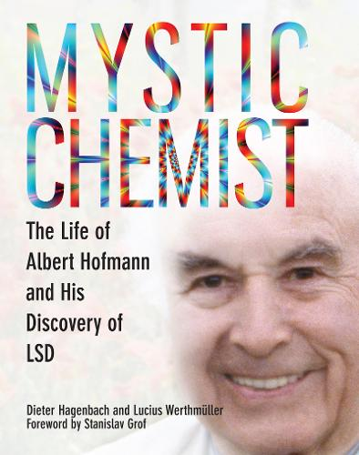 Mystic Chemist: The Life of Albert Hofmann and His Discovery of LSD (Paperback)