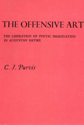 The Offensive Art: Liberation of Poetic Imagination in Augustan Satire (Hardback)