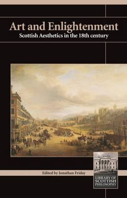 Art and Enlightenment: Scottish Aesthetics in the 18th Century - Library of Scottish Philosophy (Paperback)