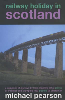 Railway Holiday in Scotland: A Sequence of Journeys by Train, Stopping Off at Places of Interest and Bumping into People of Character (Paperback)