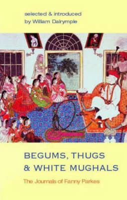 Begums, Thugs and White Mughals (Paperback)