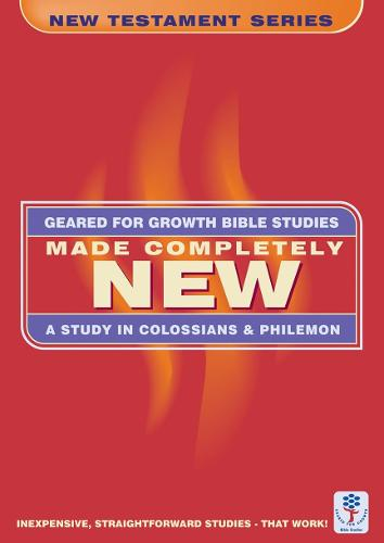 Made Completely New: A Study in Colossians & Philemon - Geared for Growth (Paperback)