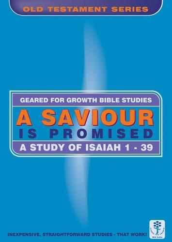 A Saviour is Promised: A Study of Isaiah 1-39 - Geared for Growth (Paperback)