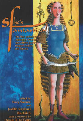 She's Fantastical: The First Anthology of Australian Women's Speculative Fiction, Magical Realism, and Fantasy (Paperback)