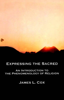 Expressing the Sacred: An Introduction to the Phenomenology of Religion (Paperback)