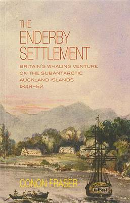 The Enderby Settlement: Britain's Whaling Venture on the Subantarctic Auckland Islands 1849-52 (Paperback)