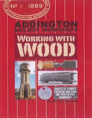 Addington Railway Workshops: Working with Wood (Paperback)