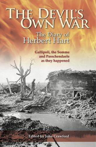 The Devil's Own War: The Diary of Herbert Hart: Gallipoli, the Somme and Passchendaele as they happened (Paperback)