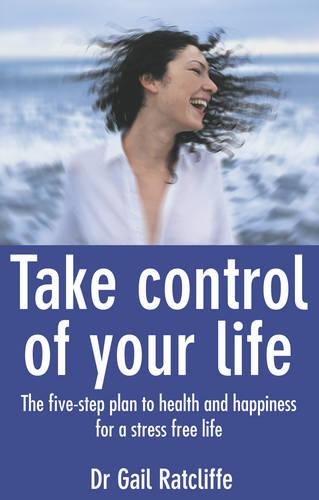 Take Control of Your Life: The Five-Step Plan To Health And Happiness (Paperback)