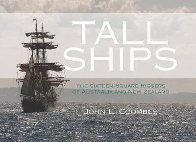Tall Ships: The Sixteen Square Riggers of Australia and New Zealand (Hardback)