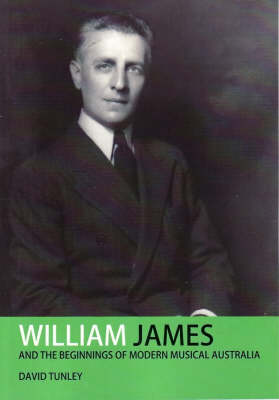 William James and the Beginnings of Modern Musical Australia (Paperback)