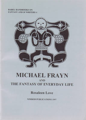 Michael Frayn and the Fantasy of Everday Life - Babel Handbooks on Fantasy & SF Writers No. 4