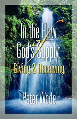 Living in the Flow of God's Supply: Giving and Receiving (Paperback)