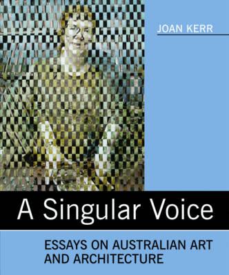 A Singular Voice: Essays on Australian Art and Architecture (Paperback)