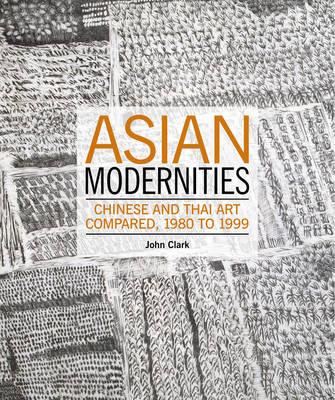 Asian Modernities: Chinese and Thai Art Compared, 1980 and 1999 (Paperback)