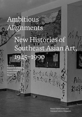 Ambitious Alignments: New Histories in Southeast Asian Art, 1945-1990 (Paperback)