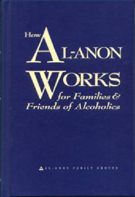 How Al-Anon Works for Families & Friends of Alcoholics (Hardback)