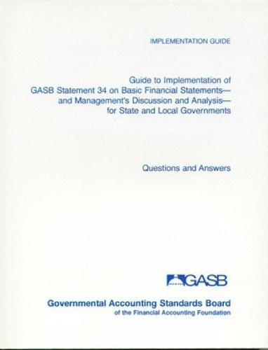 Guide to Implementation of GASB Statement 34 on Basic Financial Statements and Management's Discussion and Analysis for State and Local Governments: Questions and Answers (Paperback)