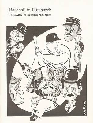 Baseball in Pittsburgh: An Anthology of New, Unusual, Challenging and Amazing Facts about the Greatest Game as Played in the Steel City (Paperback)