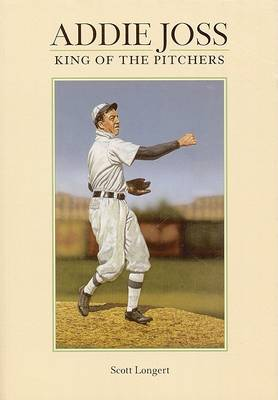 Addie Joss: King of the Pitchers (Paperback)