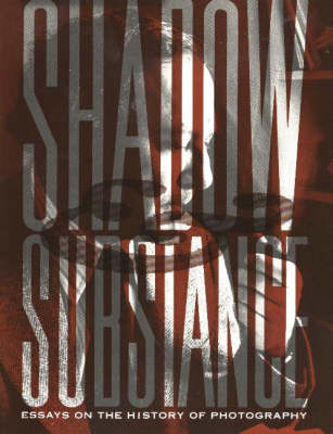 Shadow and Substance: Essays on the History of Photography, In Honor of Heinz K. Henisch (Hardback)