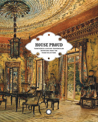 House Proud: Nineteenth-century Watercolor Interiors from the Thaw Collection (Hardback)