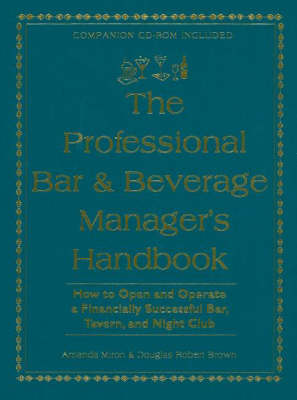 Professional Bar & Beverage Manager's Handbook: How to Open & Operate a Financially Successful Bar, Tavern & Night Club (Hardback)